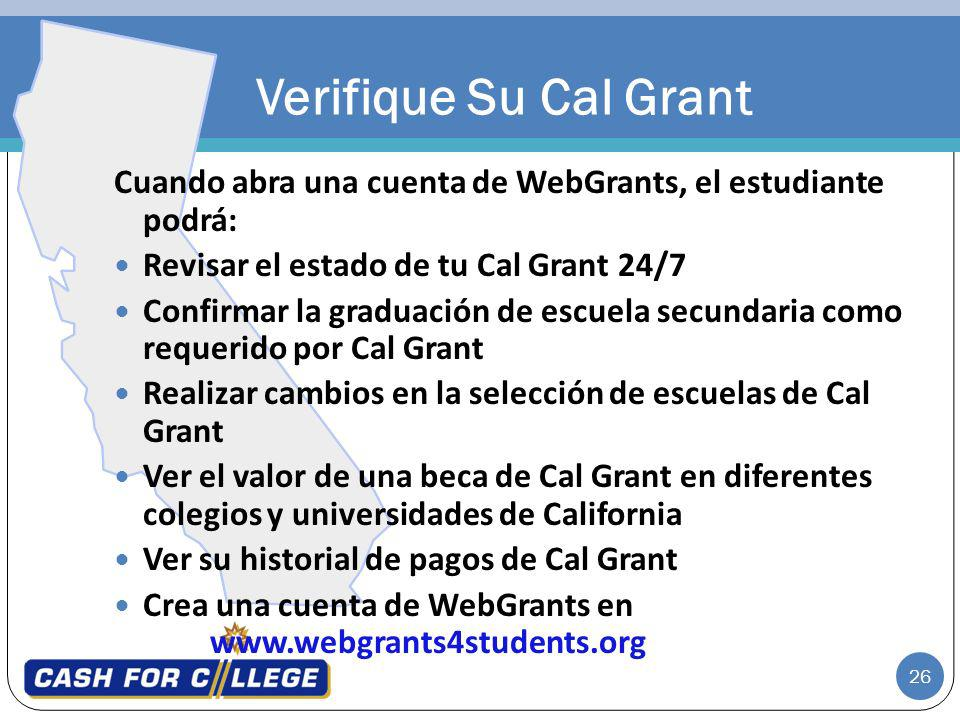 26 Cuando abra una cuenta de WebGrants, el estudiante podrá: Revisar el estado de tu Cal Grant 24/7 Confirmar la graduación de escuela secundaria como
