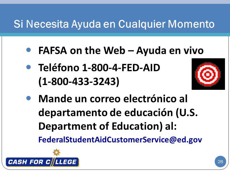 28 FAFSA on the Web – Ayuda en vivo Teléfono 1-800-4-FED-AID (1-800-433-3243) Mande un correo electrónico al departamento de educación (U.S. Departmen