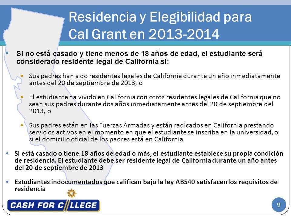 9 Residencia y Elegibilidad para Cal Grant en 2013-2014 Si no está casado y tiene menos de 18 años de edad, el estudiante será considerado residente l