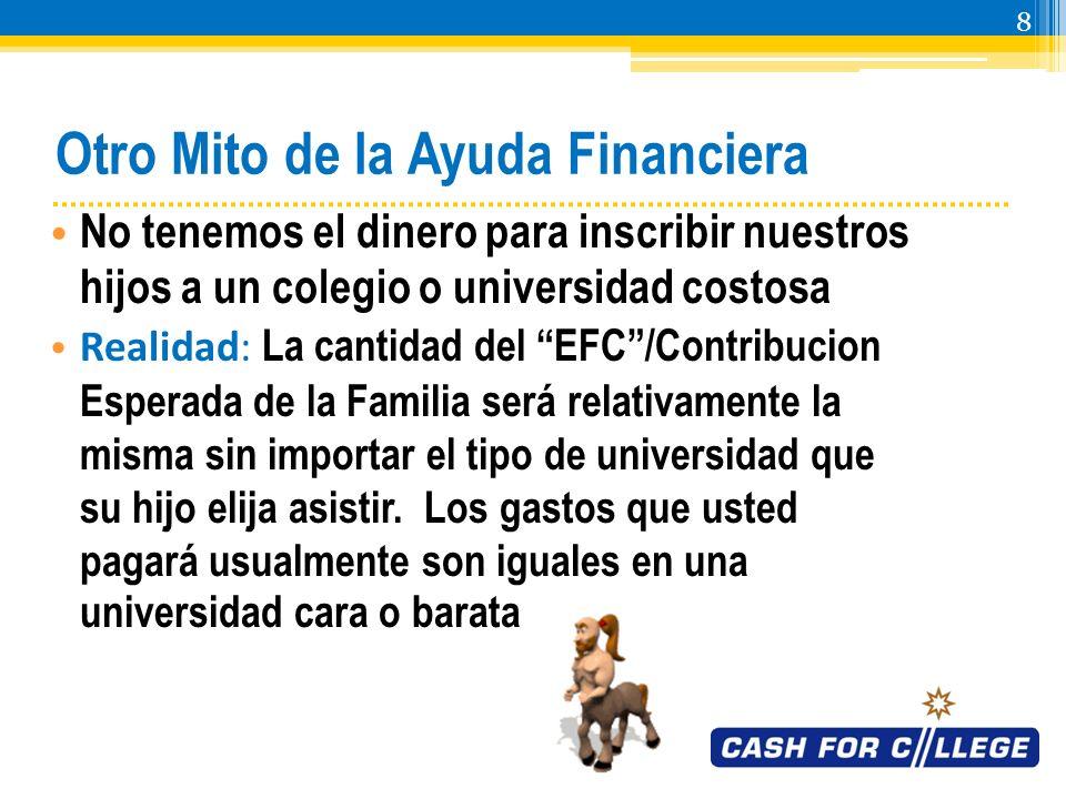 7 Uno de los Mitos de la Ayuda Financiera No podemos pagar mucho entonces nuestro hijo/a no puede ir a la universidad o Realidad: Se consideran muchos factores más allá de los ingresos anuales para determinar la capacidad de la familia en cubrir los gastos de la universidad.