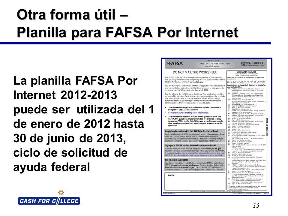 Otra forma útil – Planilla para FAFSA Por Internet 15 La planilla FAFSA Por Internet 2012-2013 puede ser utilizada del 1 de enero de 2012 hasta 30 de junio de 2013, ciclo de solicitud de ayuda federal