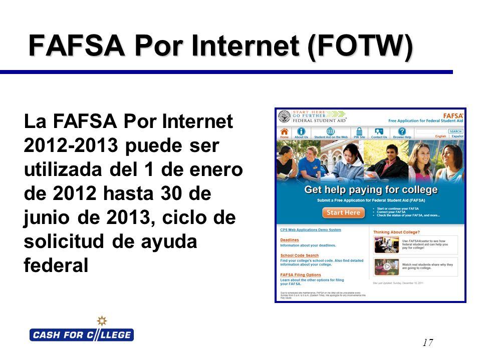 FAFSA Por Internet (FOTW) 17 La FAFSA Por Internet 2012-2013 puede ser utilizada del 1 de enero de 2012 hasta 30 de junio de 2013, ciclo de solicitud de ayuda federal