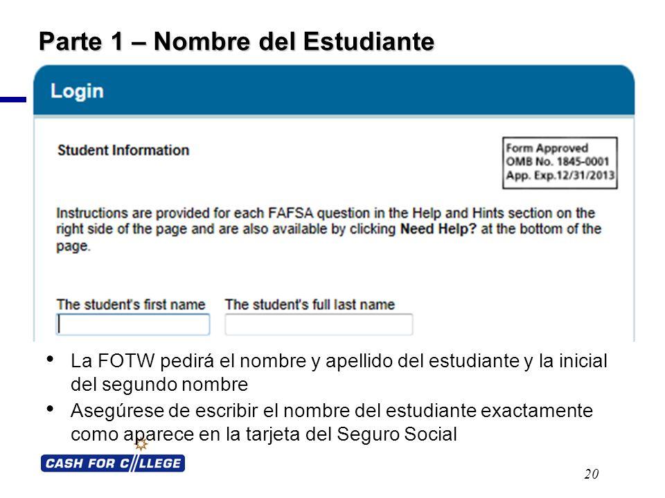 Parte 1 – Nombre del Estudiante La FOTW pedirá el nombre y apellido del estudiante y la inicial del segundo nombre Asegúrese de escribir el nombre del estudiante exactamente como aparece en la tarjeta del Seguro Social 20