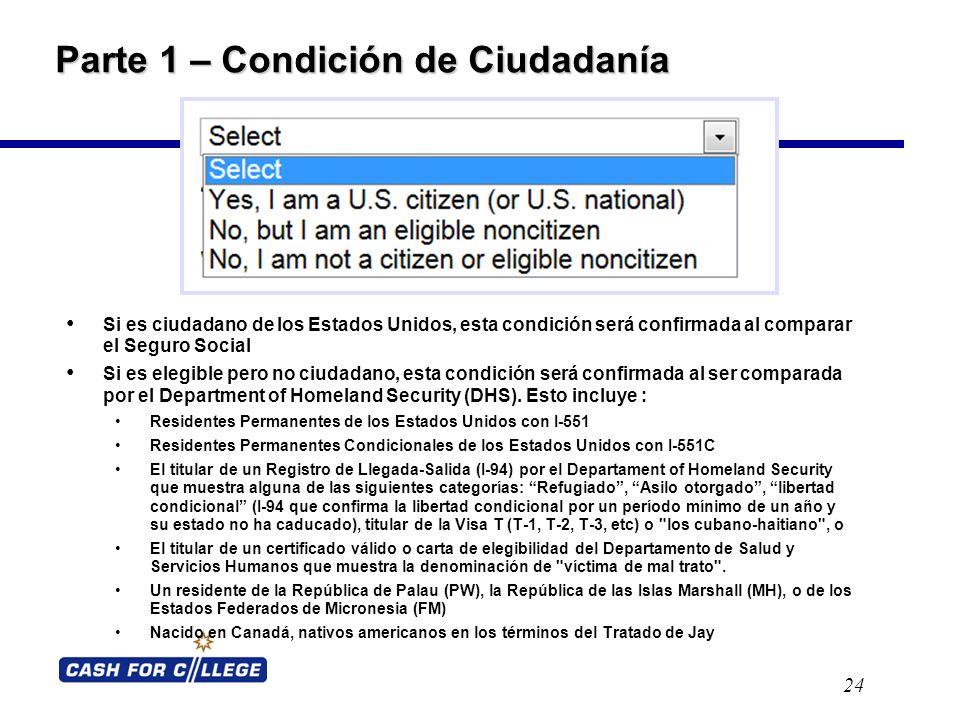 Parte 1 – Condición de Ciudadanía Si es ciudadano de los Estados Unidos, esta condición será confirmada al comparar el Seguro Social Si es elegible pero no ciudadano, esta condición será confirmada al ser comparada por el Department of Homeland Security (DHS).