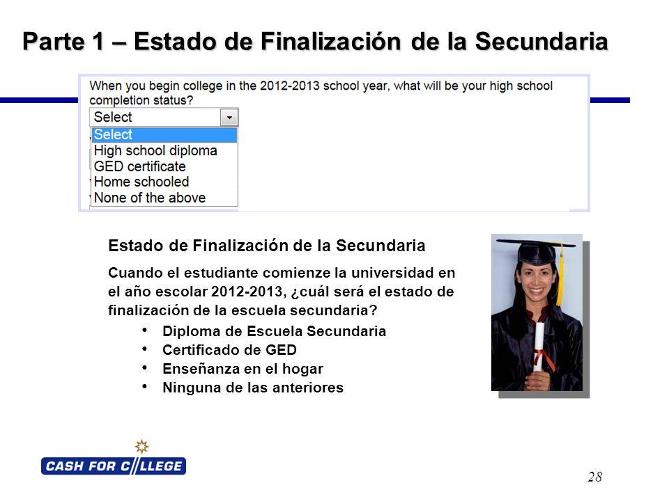 Parte 1 – Estado de Finalización de la Secundaria 28 Estado de Finalización de la Secundaria Cuando el estudiante comienze la universidad en el año escolar 2012-2013, ¿cuál será el estado de finalización de la escuela secundaria.