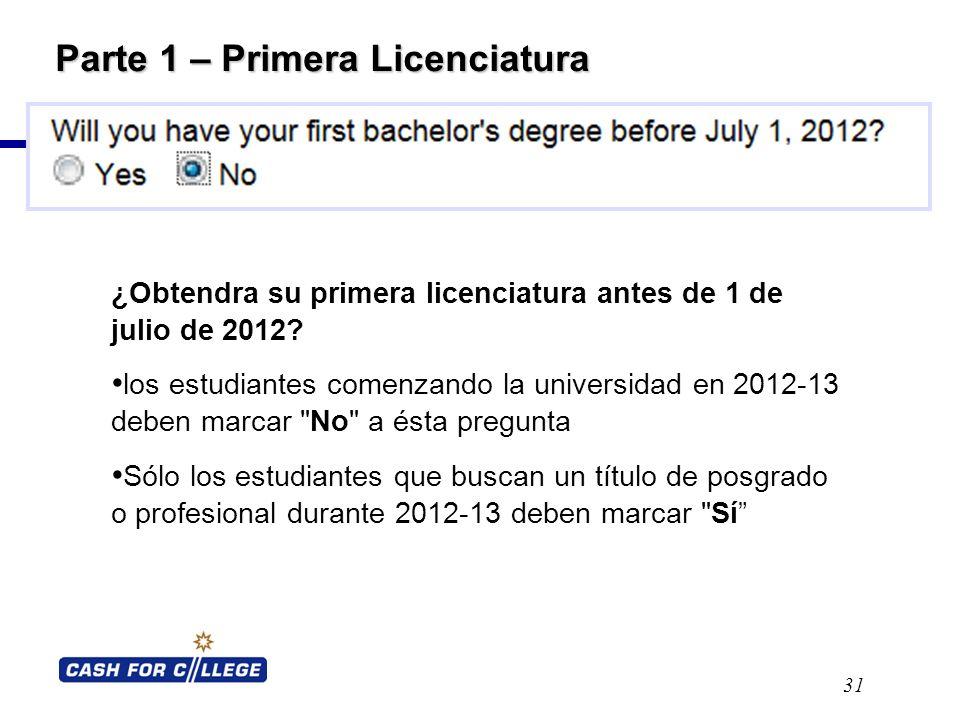 Parte 1 – Primera Licenciatura 31 ¿Obtendra su primera licenciatura antes de 1 de julio de 2012.