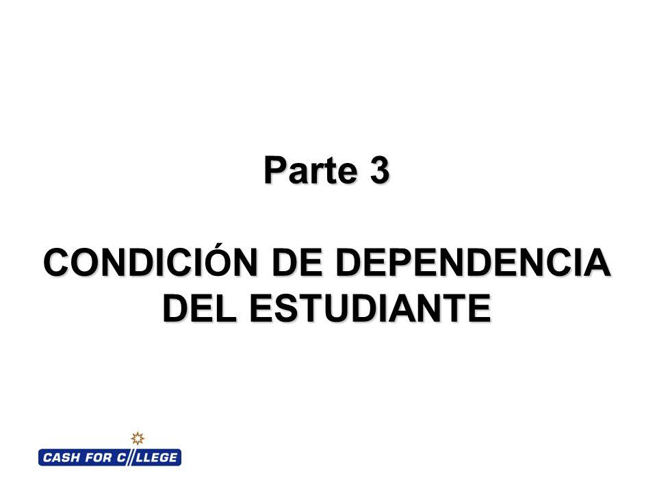 Parte 3 CONDICIN DE DEPENDENCIA DEL ESTUDIANTE Parte 3 CONDICI Ó N DE DEPENDENCIA DEL ESTUDIANTE