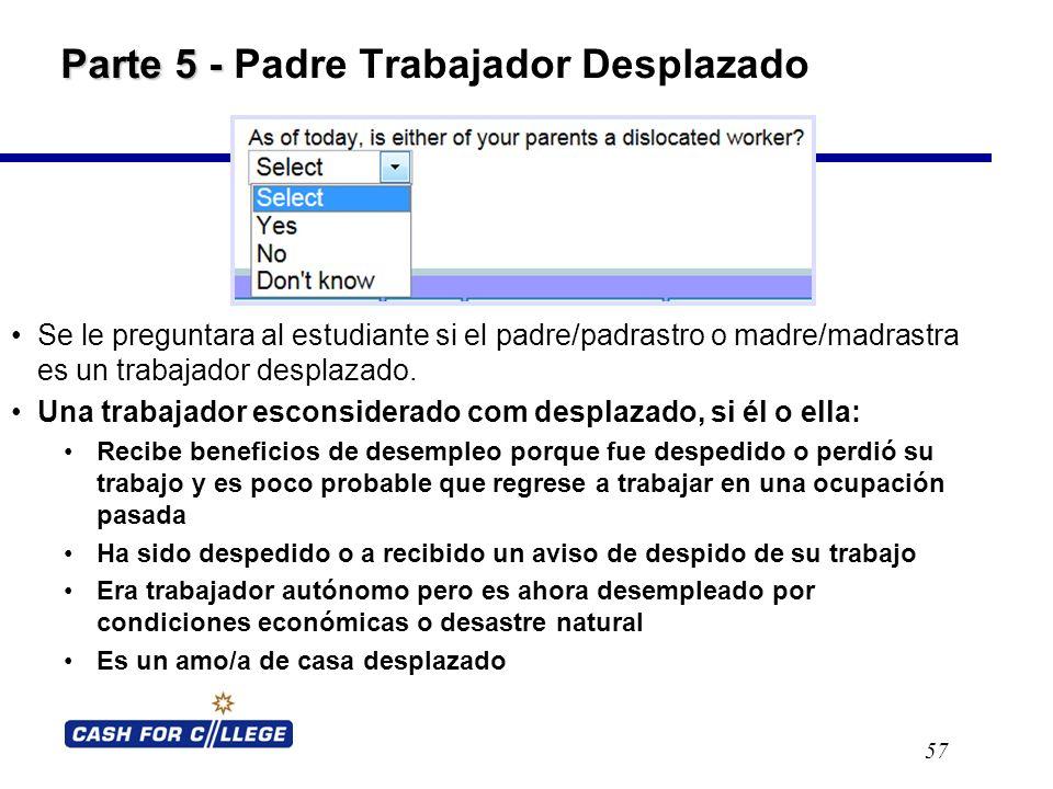 Parte 5 - Parte 5 - Padre Trabajador Desplazado 57 Se le preguntara al estudiante si el padre/padrastro o madre/madrastra es un trabajador desplazado.