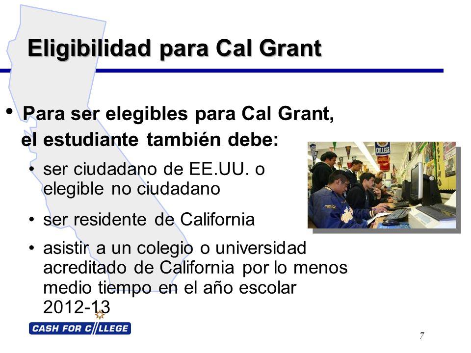 Residencia y Elegibilidad para Cal Grant en 2012-2013 8 Sus padres han sido residentes legales de California durante un año inmediatamente antes de la fecha limite de la applicación de Cal Grant, o El estudiante ha vivido en California con otros residentes legales de California que no sean sus padres durante dos años inmediatamente antes de la fecha limite de la applicación de Cal Grant, o Sus padres están en las Fuerzas Armadas y están radicados en California prestando servicios activos en el momento en que el estudiante se inscriba en la universidad, o si el domicilio oficial de los padres está en California.