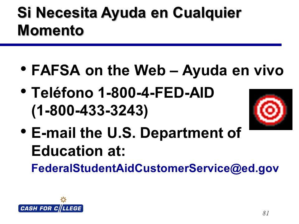 Si Necesita Ayuda en Cualquier Momento FAFSA on the Web – Ayuda en vivo Teléfono 1-800-4-FED-AID (1-800-433-3243) E-mail the U.S.