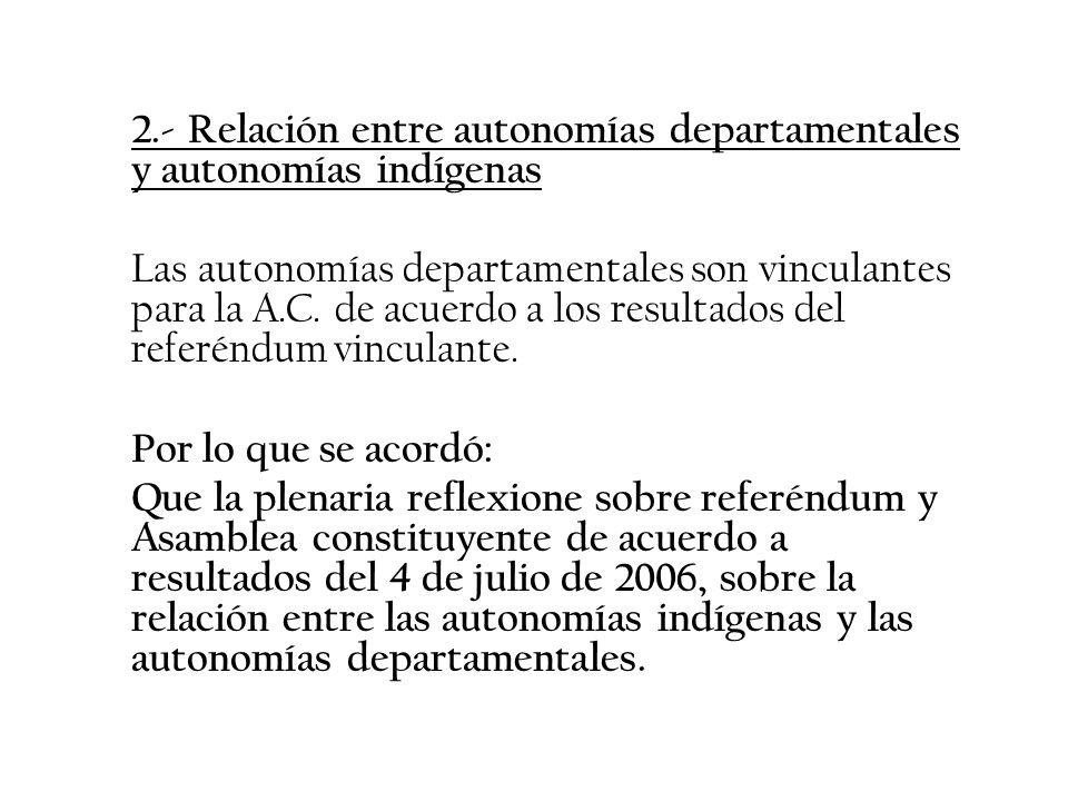 2.- Relación entre autonomías departamentales y autonomías indígenas Las autonomías departamentales son vinculantes para la A.C. de acuerdo a los resu
