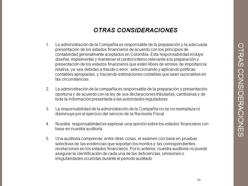 15 OTRAS CONSIDERACIONES 1.La administración de la Compañía es responsable de la preparación y la adecuada presentación de los estados financieros de