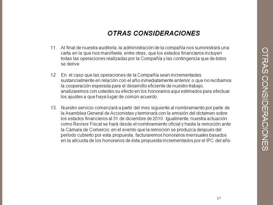 17 OTRAS CONSIDERACIONES 11.Al final de nuestra auditoría, la administración de la compañía nos suministrará una carta en la que nos manifieste, entre