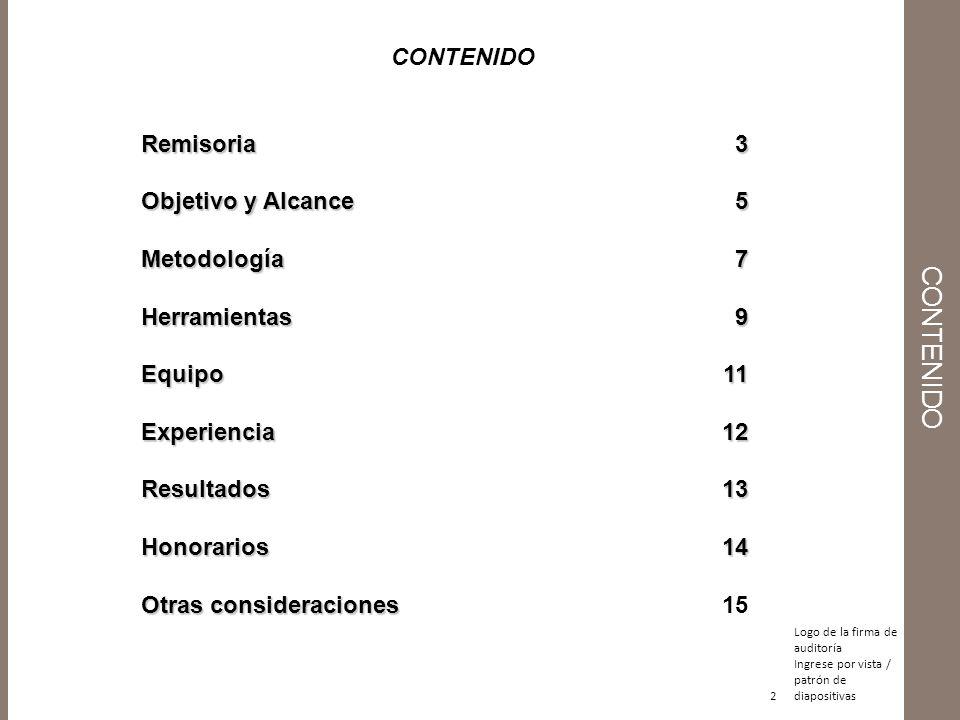 2 CONTENIDO Remisoria3 Objetivo y Alcance5 Metodología7 Herramientas 9 Equipo 11 Experiencia12 Resultados13 Honorarios14 Otras consideraciones Otras c