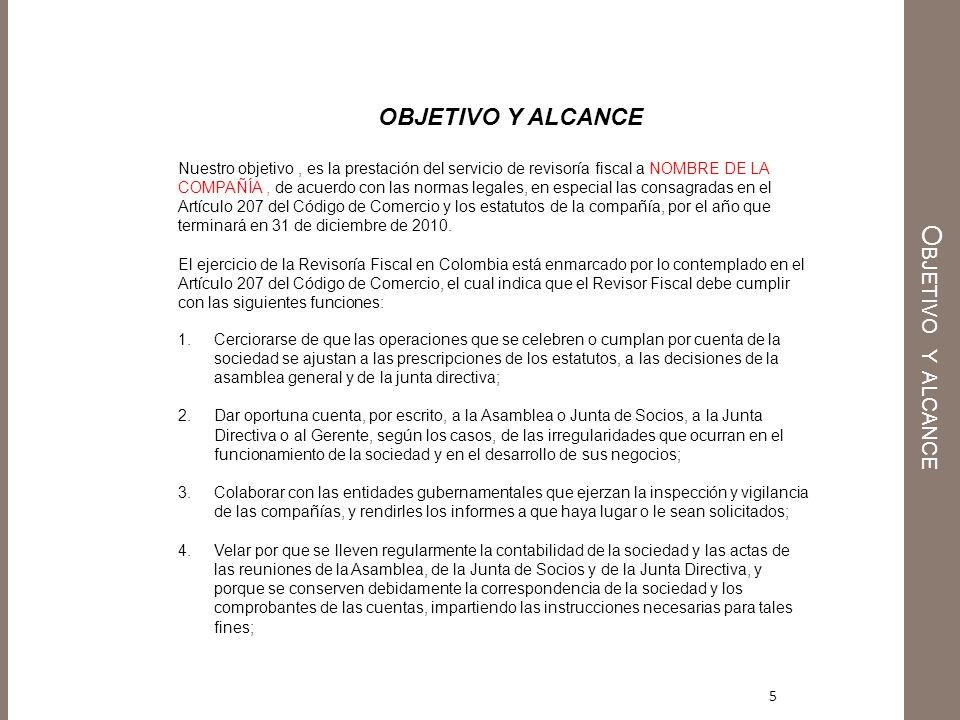 5 Nuestro objetivo, es la prestación del servicio de revisoría fiscal a NOMBRE DE LA COMPAÑÍA, de acuerdo con las normas legales, en especial las cons