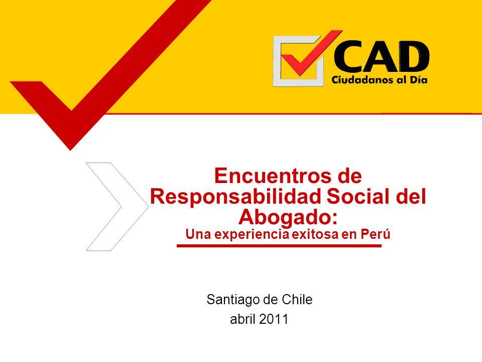 Encuentros de Responsabilidad Social del Abogado: Una experiencia exitosa en Perú Santiago de Chile abril 2011