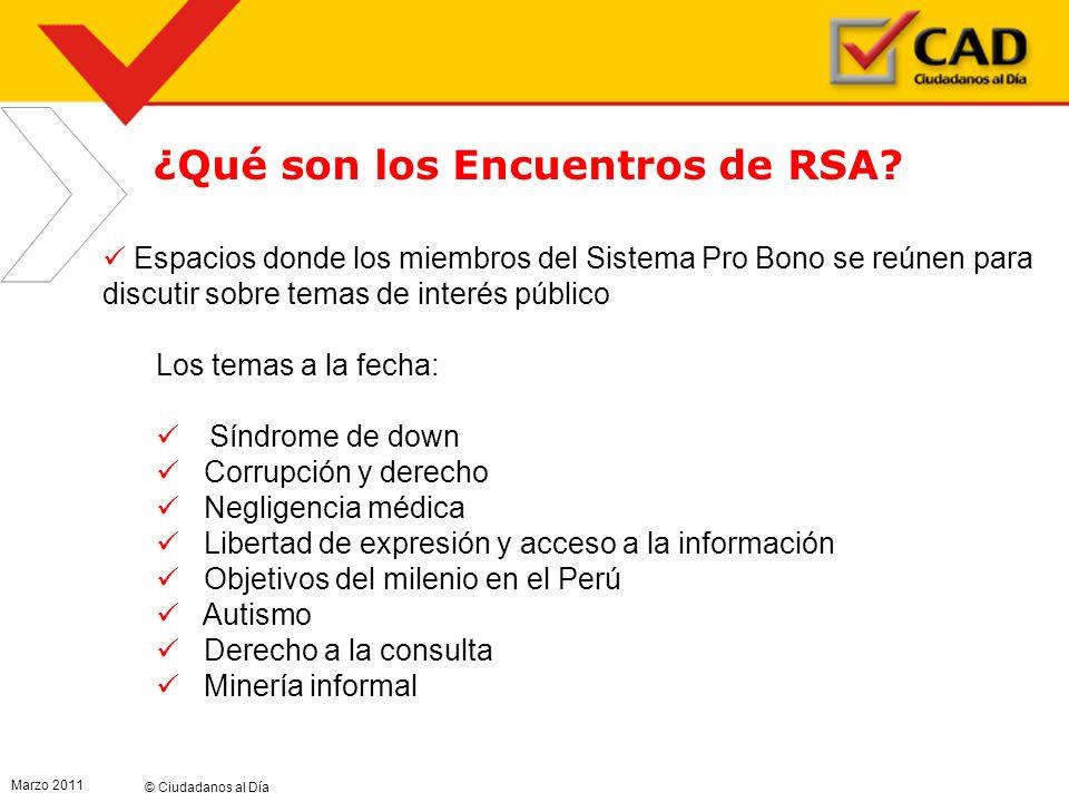 © Ciudadanos al Día Marzo 2011 ¿Qué son los Encuentros de RSA? Espacios donde los miembros del Sistema Pro Bono se reúnen para discutir sobre temas de