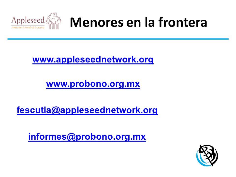 Menores en la frontera www.appleseednetwork.org www.probono.org.mx fescutia@appleseednetwork.org informes@probono.org.mx LOGO DE LA ORGANIZACIÓN