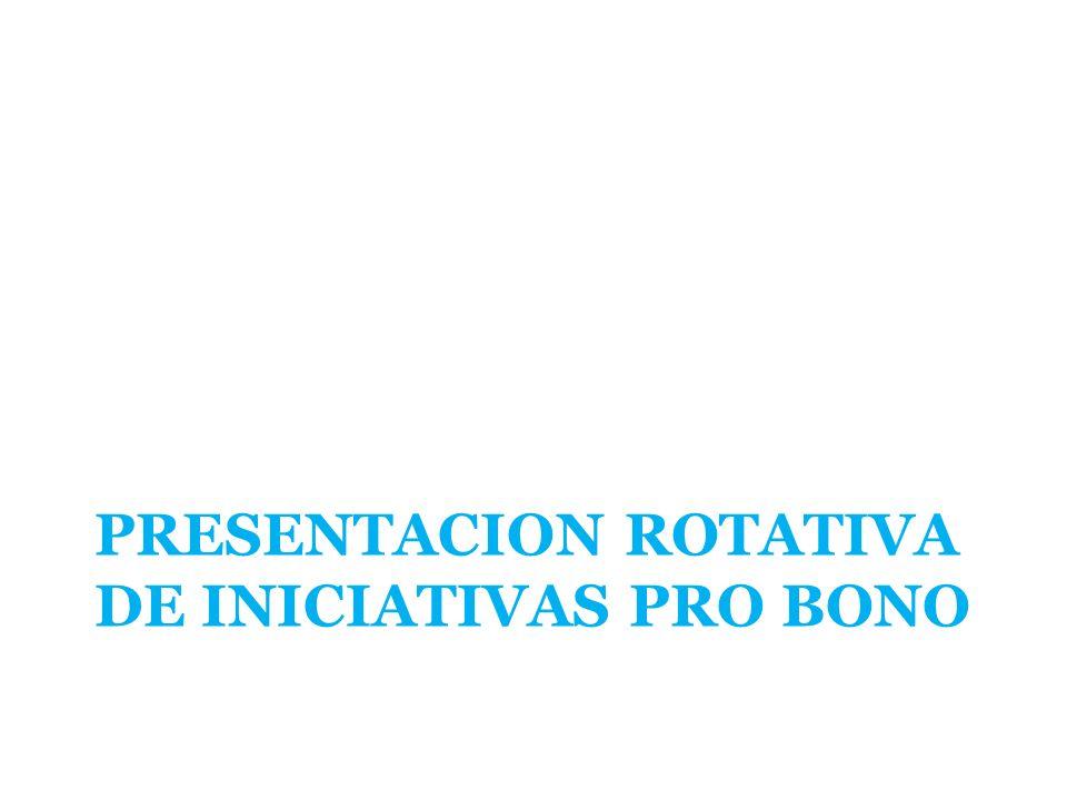 PRESENTACION ROTATIVA DE INICIATIVAS PRO BONO