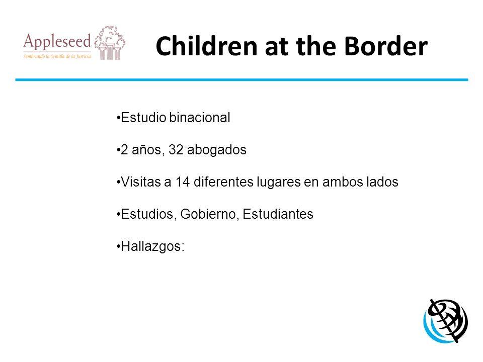 Children at the Border LOGO DE LA ORGANIZACIÓN Estudio binacional 2 años, 32 abogados Visitas a 14 diferentes lugares en ambos lados Estudios, Gobiern
