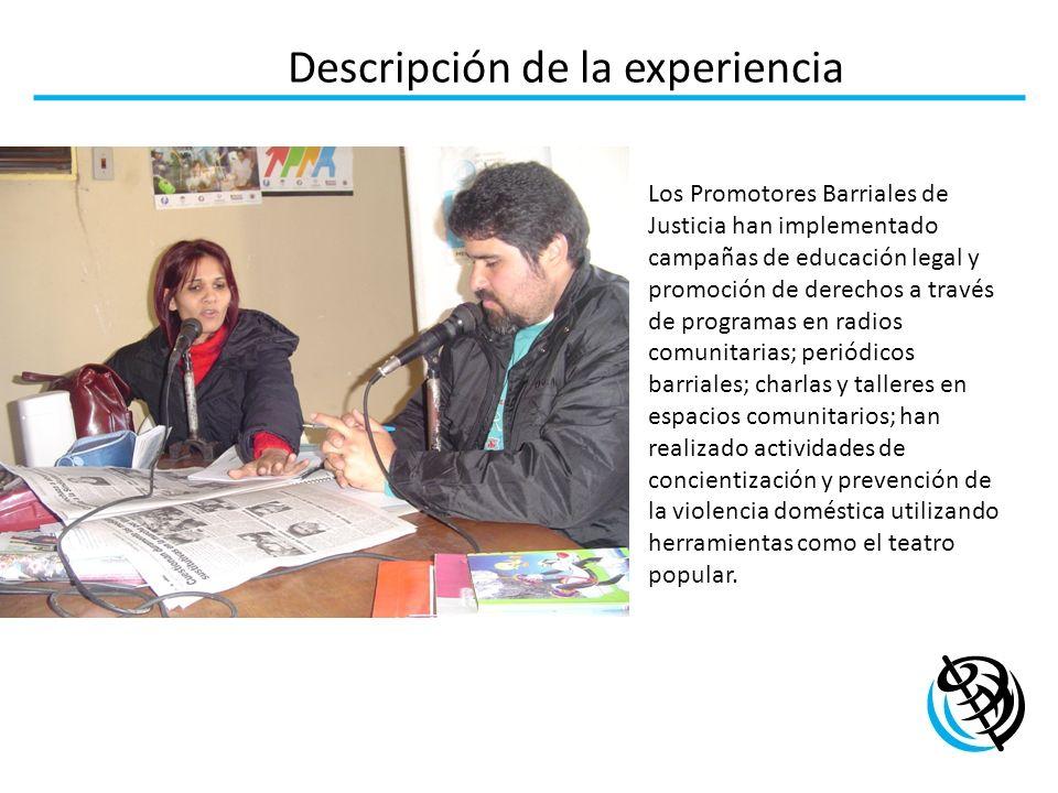 Descripción de la experiencia Los Promotores Barriales de Justicia han implementado campañas de educación legal y promoción de derechos a través de pr