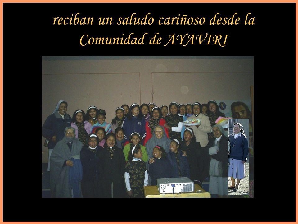 reciban un saludo cariñoso desde la Comunidad de AYAVIRI