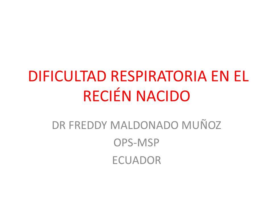 DIFICULTAD RESPIRATORIA EN EL RECIÉN NACIDO DR FREDDY MALDONADO MUÑOZ OPS-MSP ECUADOR