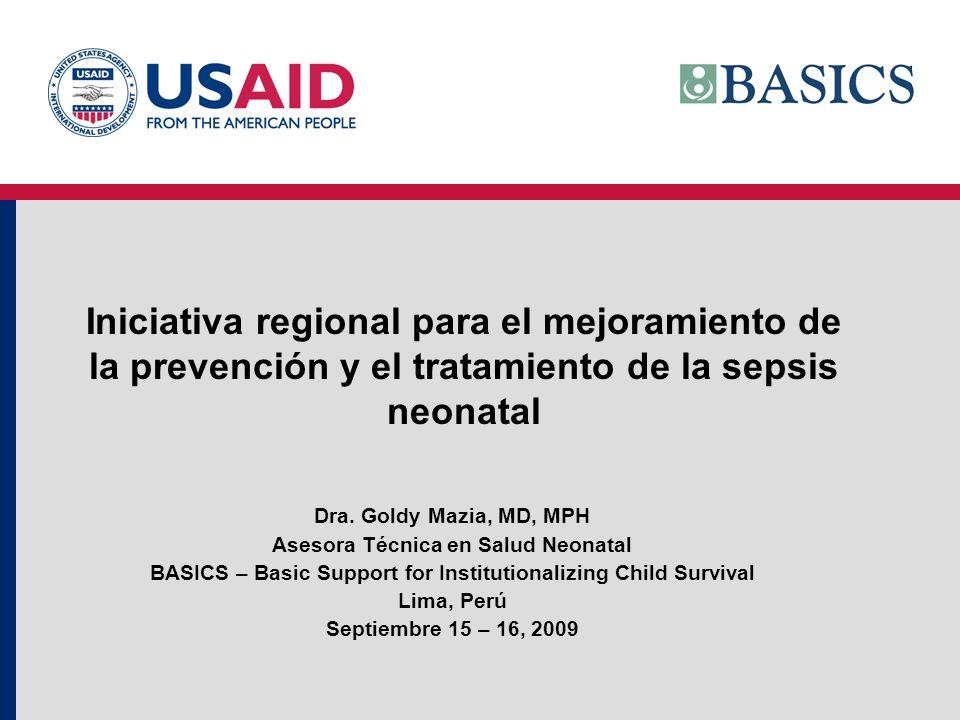 Iniciativa regional para el mejoramiento de la prevención y el tratamiento de la sepsis neonatal Dra. Goldy Mazia, MD, MPH Asesora Técnica en Salud Ne