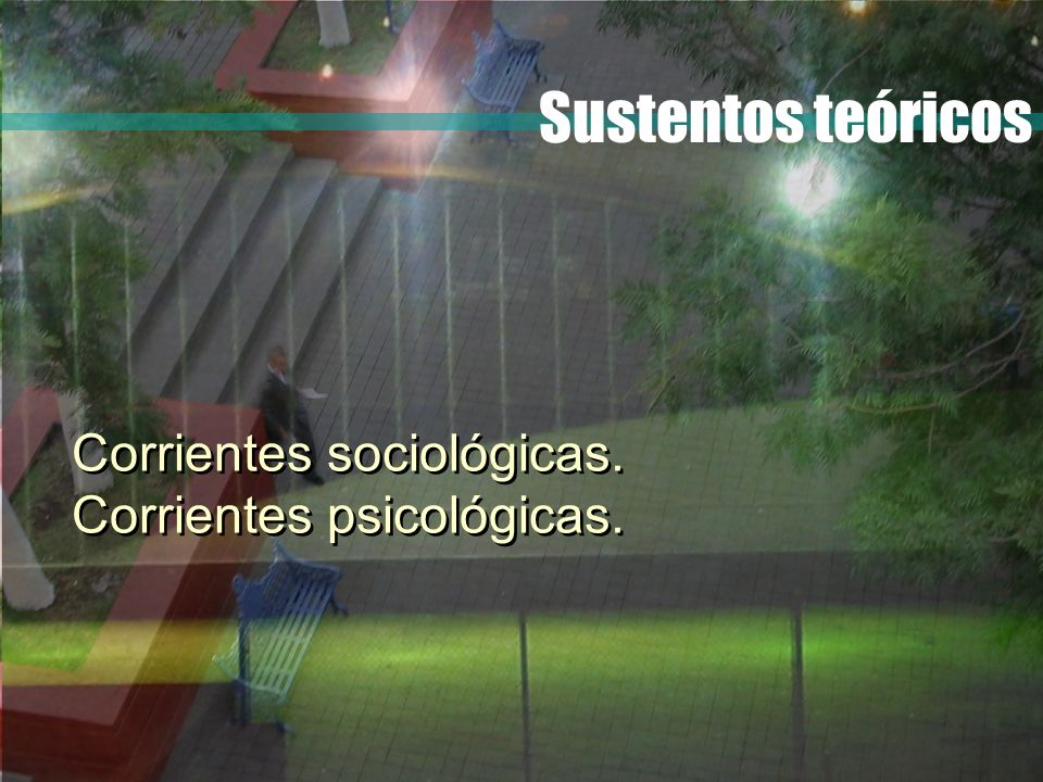 Sustentos teóricos Corrientes sociológicas. Corrientes psicológicas. Corrientes sociológicas. Corrientes psicológicas.