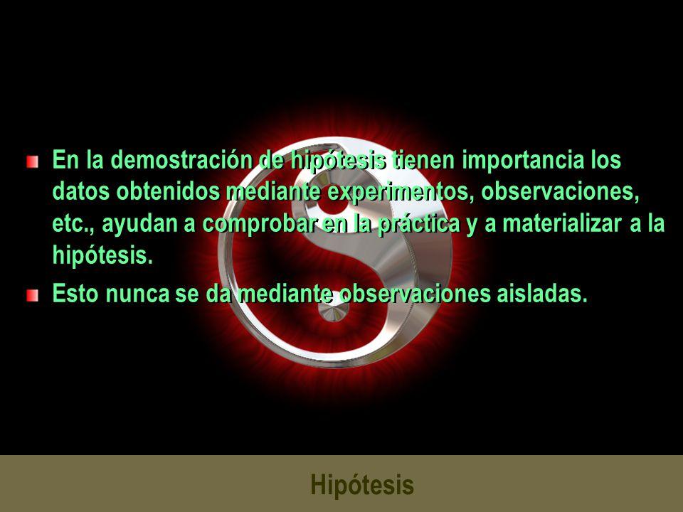 Hipótesis En la demostración de hipótesis tienen importancia los datos obtenidos mediante experimentos, observaciones, etc., ayudan a comprobar en la