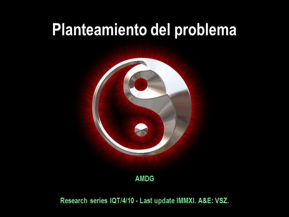 Planteamiento del problema AMDG Research series IQT/4/10 - Last update IMMXI. A&E: VSZ. AMDG Research series IQT/4/10 - Last update IMMXI. A&E: VSZ.