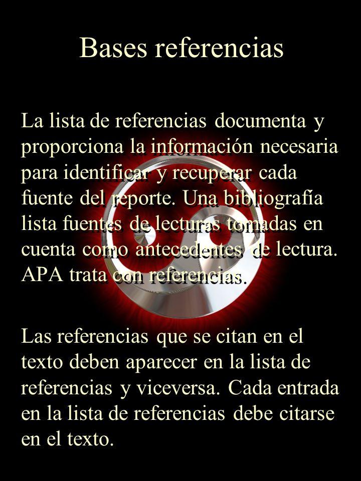 Bases referencias La lista de referencias documenta y proporciona la información necesaria para identificar y recuperar cada fuente del reporte. Una b