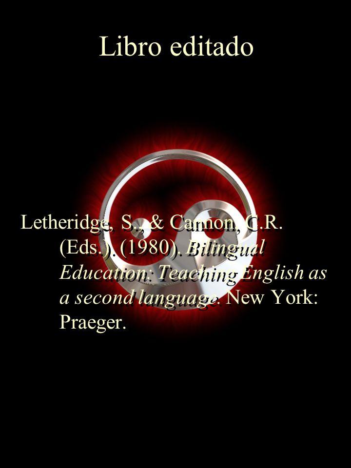 Libro editado Letheridge, S., & Cannon, C.R. (Eds.). (1980). Bilingual Education: Teaching English as a second language. New York: Praeger.