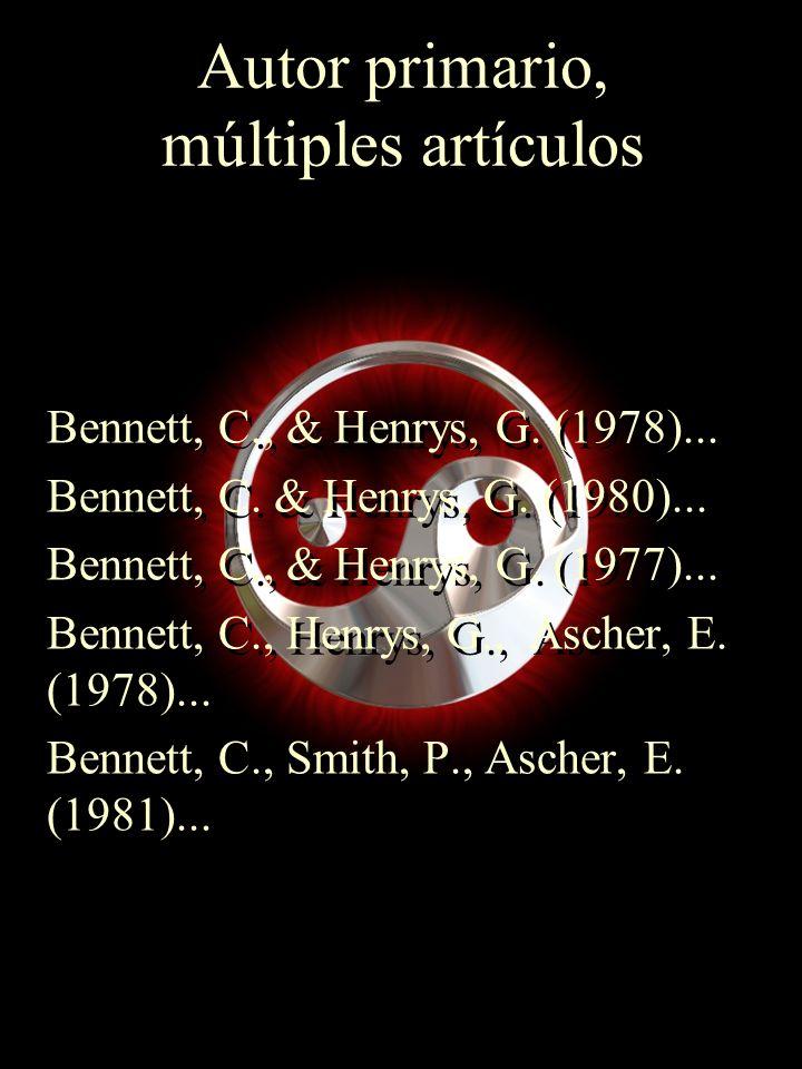 Autor primario, múltiples artículos Bennett, C., & Henrys, G. (1978)... Bennett, C. & Henrys, G. (1980)... Bennett, C., & Henrys, G. (1977)... Bennett