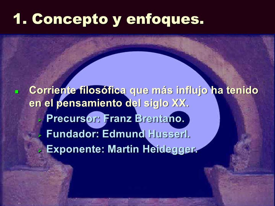 1. Concepto y enfoques. Corriente filosófica que más influjo ha tenido en el pensamiento del siglo XX. Precursor: Franz Brentano. Precursor: Franz Br