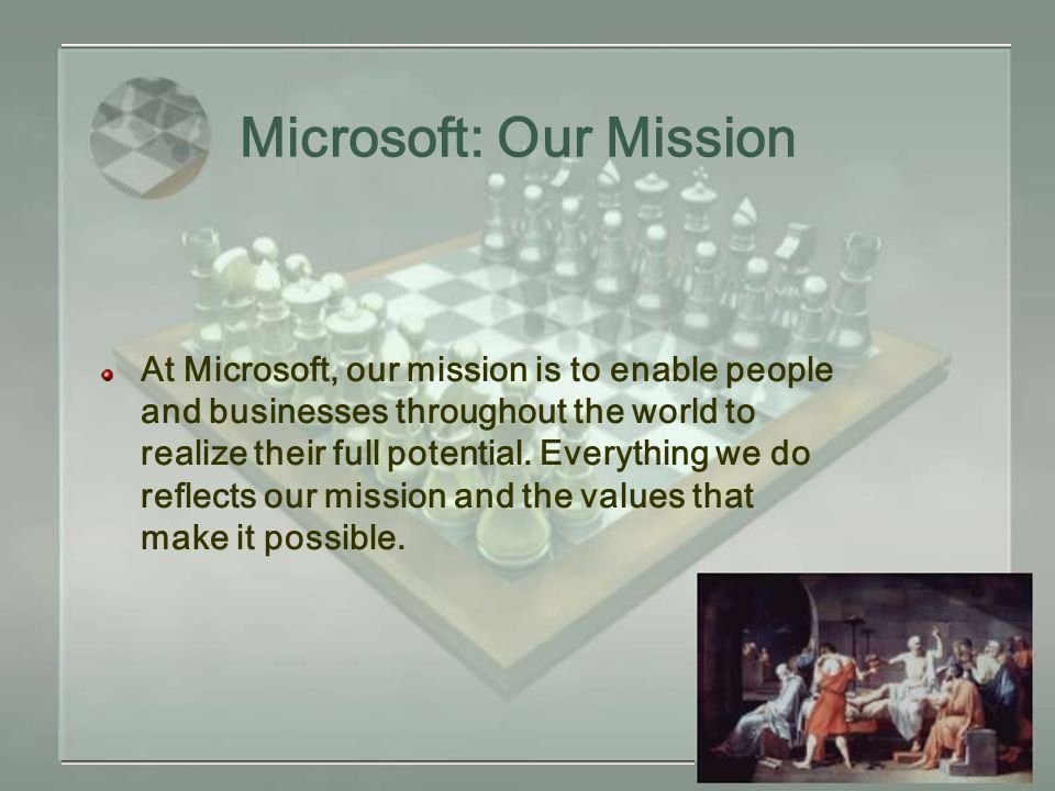Microsoft: Our Mission At Microsoft, our mission is to enable people and businesses throughout the world to realize their full potential.