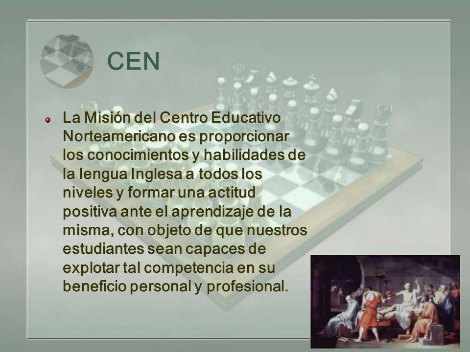 CEN La Misión del Centro Educativo Norteamericano es proporcionar los conocimientos y habilidades de la lengua Inglesa a todos los niveles y formar una actitud positiva ante el aprendizaje de la misma, con objeto de que nuestros estudiantes sean capaces de explotar tal competencia en su beneficio personal y profesional.