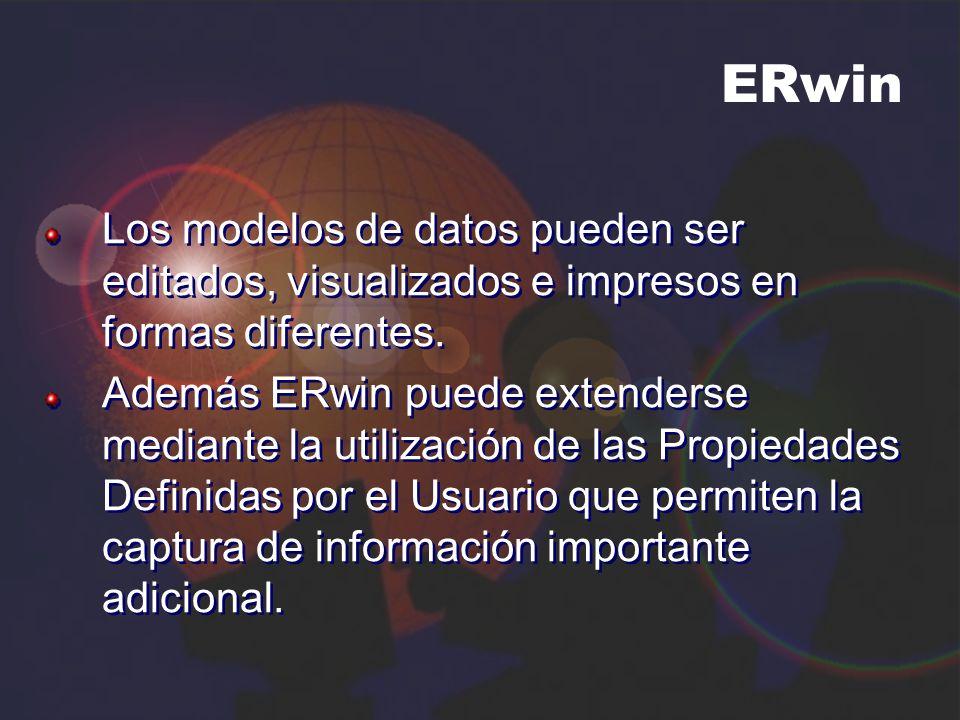 ERwin Los modelos de datos pueden ser editados, visualizados e impresos en formas diferentes. Además ERwin puede extenderse mediante la utilización de