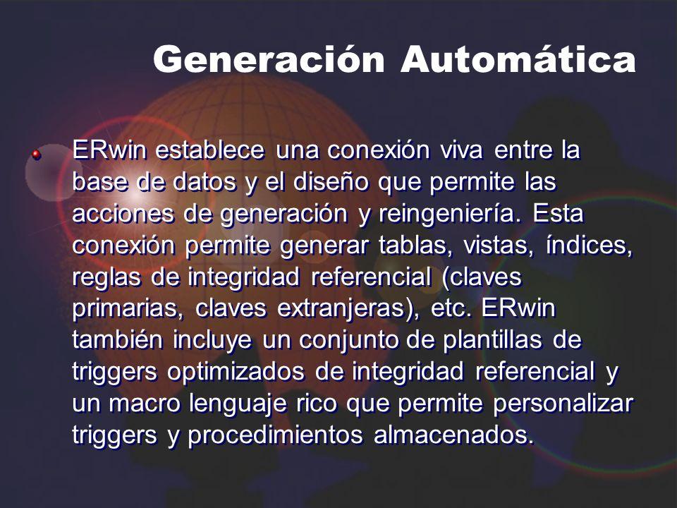 Generación Automática ERwin establece una conexión viva entre la base de datos y el diseño que permite las acciones de generación y reingeniería. Esta
