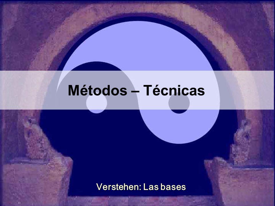 Métodos – Técnicas Verstehen: Las bases