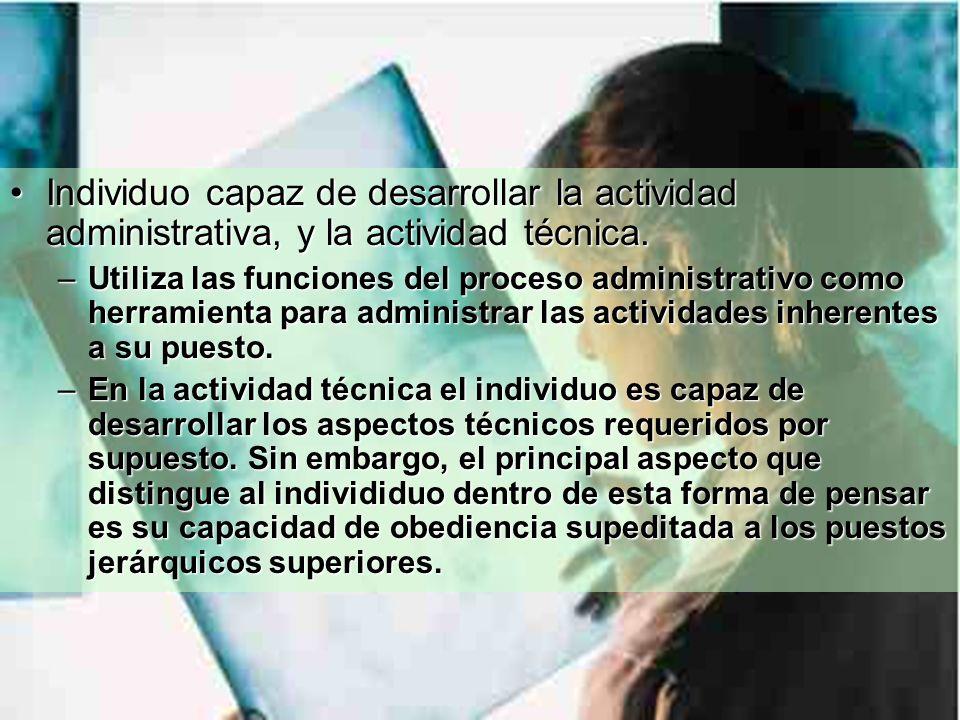 Individuo capaz de desarrollar la actividad administrativa, y la actividad técnica.Individuo capaz de desarrollar la actividad administrativa, y la actividad técnica.