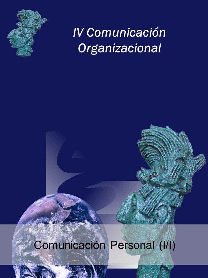 IV Comunicación Organizacional Comunicación Personal (I/I)