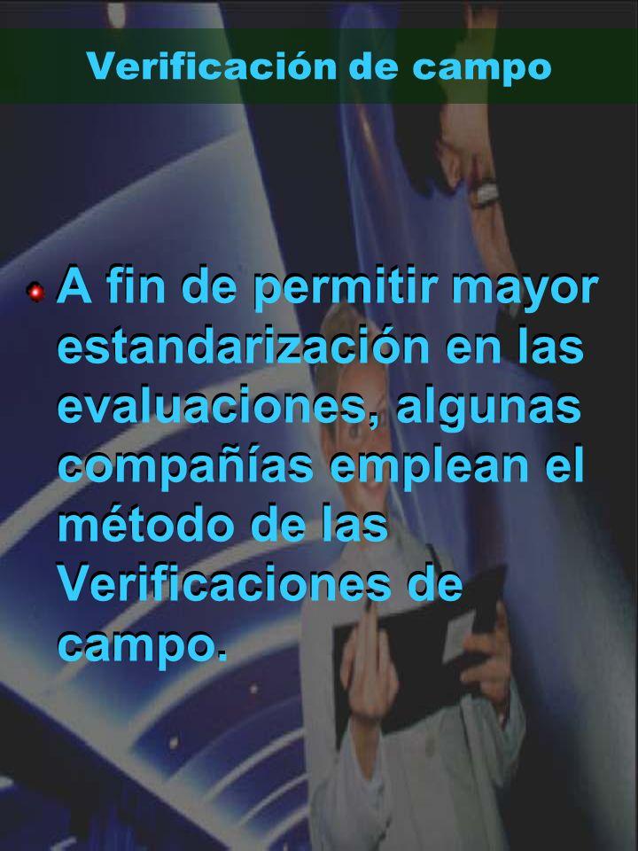 Verificación de campo A fin de permitir mayor estandarización en las evaluaciones, algunas compañías emplean el método de las Verificaciones de campo.