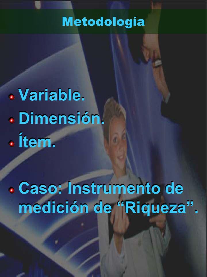 Metodología Variable. Dimensión. Ítem. Caso: Instrumento de medición de Riqueza. Variable. Dimensión. Ítem. Caso: Instrumento de medición de Riqueza.