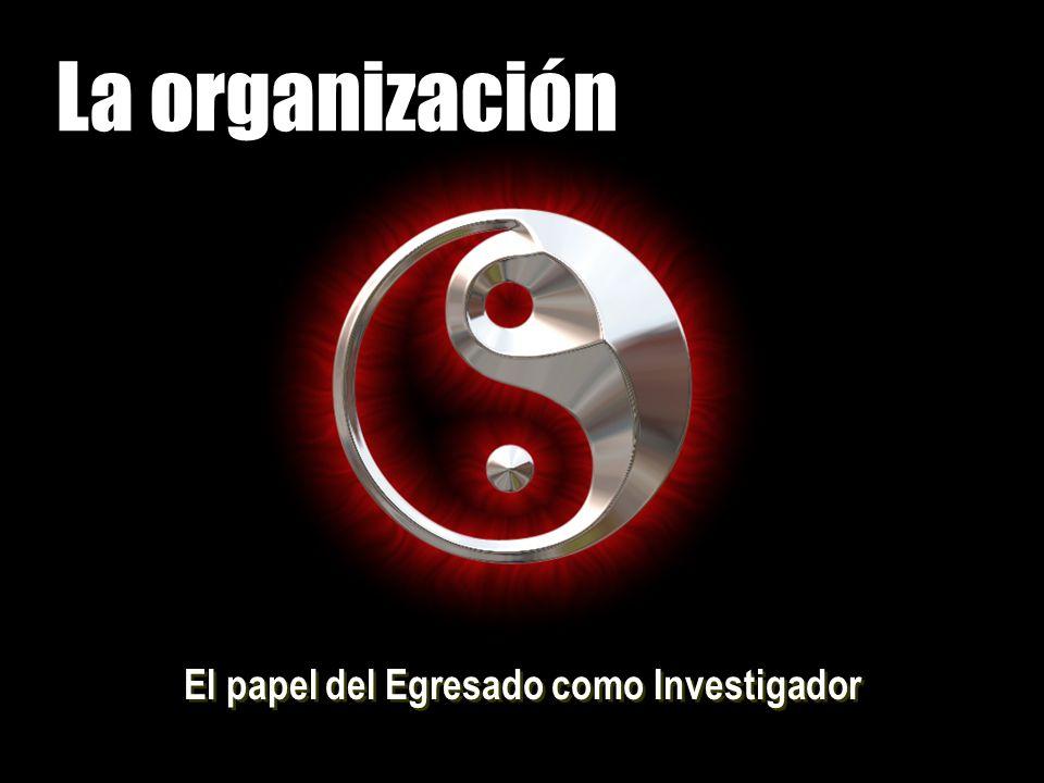 La organización El papel del Egresado como Investigador