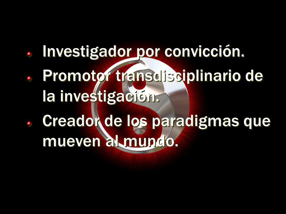 Investigador por convicción. Promotor transdisciplinario de la investigación.