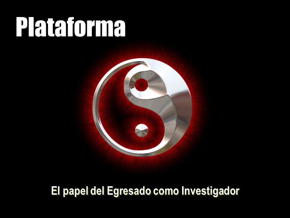 Plataforma El papel del Egresado como Investigador
