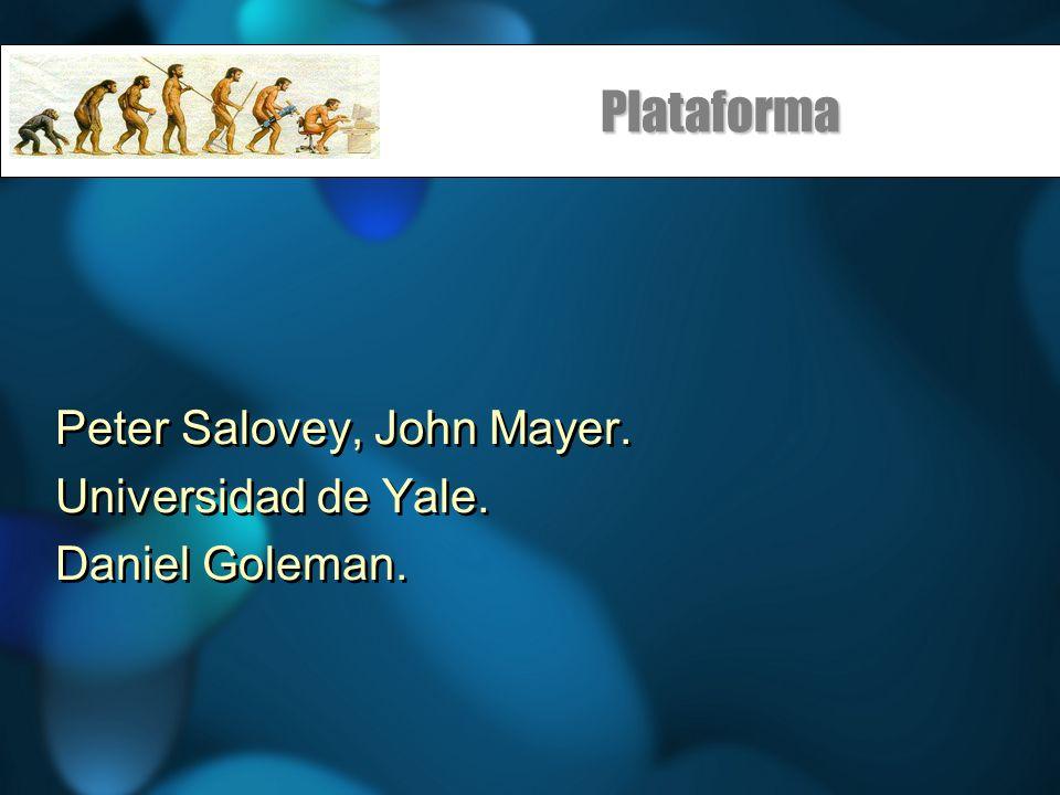 Plataforma Peter Salovey, John Mayer. Universidad de Yale. Daniel Goleman. Peter Salovey, John Mayer. Universidad de Yale. Daniel Goleman.