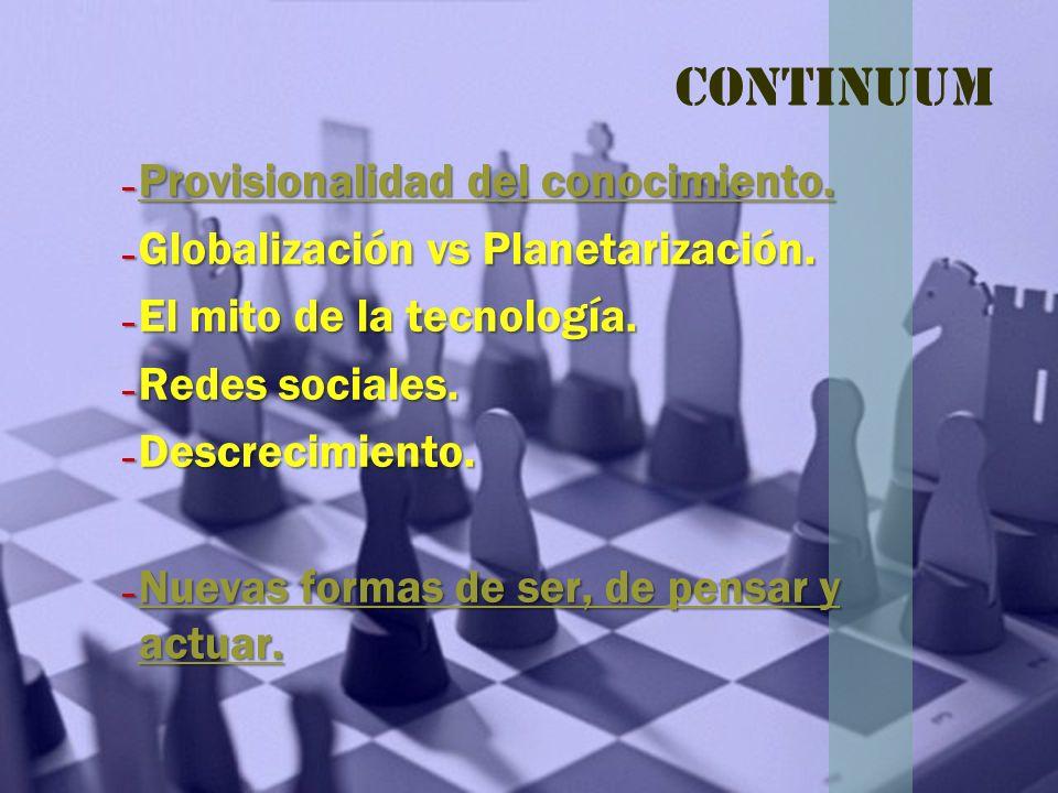 Continuum – Provisionalidad del conocimiento. Provisionalidad del conocimiento. Provisionalidad del conocimiento. – Globalización vs Planetarización.