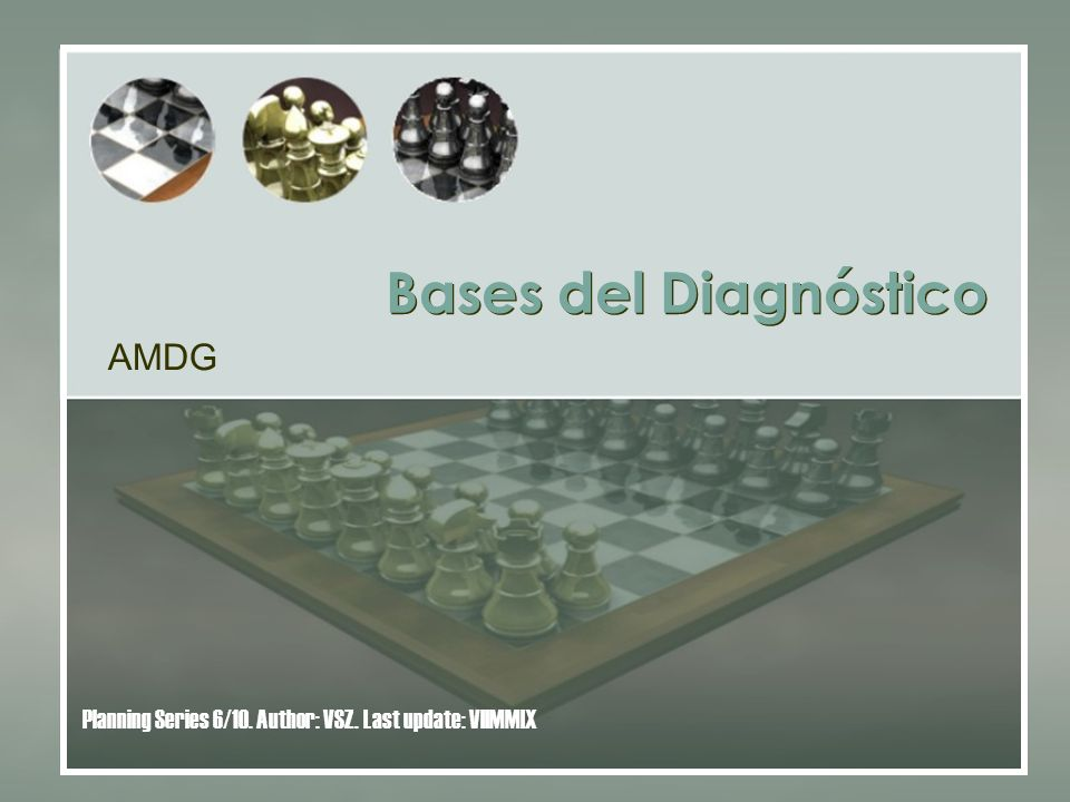 Bases del Diagnóstico AMDG Planning Series 6/10. Author: VSZ. Last update: VIIMMIX